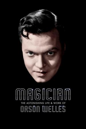 Affiche Magician: The Astonishing Life and Work of Orson Welles