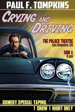 affiche Paul F. Tompkins: Crying and Driving