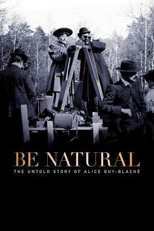 affiche Be Natural, l'histoire cachée d'Alice Guy-Blache