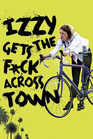 affiche Izzy Gets the F*ck Across Town