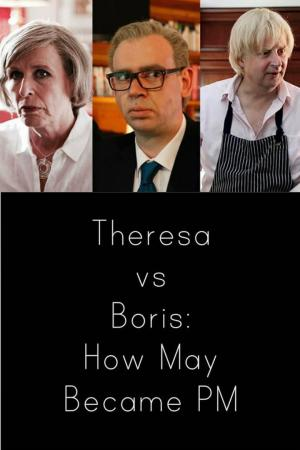 affiche Theresa vs Boris: How May Became PM