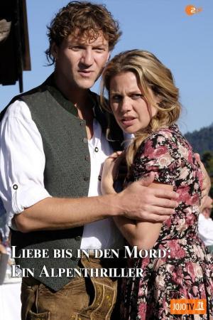 affiche Liebe bis in den Mord: Ein Alpenthriller