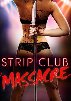 affiche Strip Club Massacre