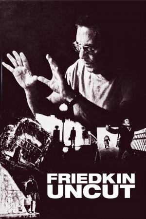 affiche Friedkin Uncut - William Friedkin, cinéaste sans filtre