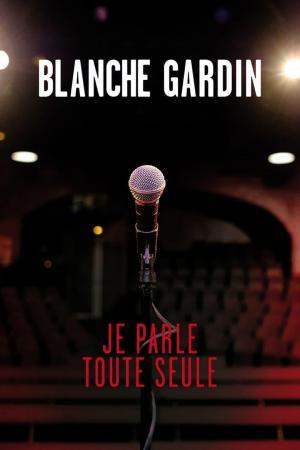 affiche Blanche Gardin: Je parle toute seule