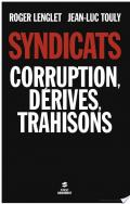 Syndicats, corruption, dérives, trahisons