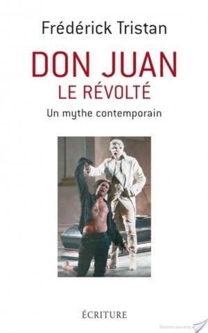 Don Juan le révolté. Un mythe contemporain - Frédérick Tristan
