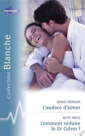 Affiche L'audace d'aimer - Comment séduire le Dr Culver ? (Harlequin Blanche)