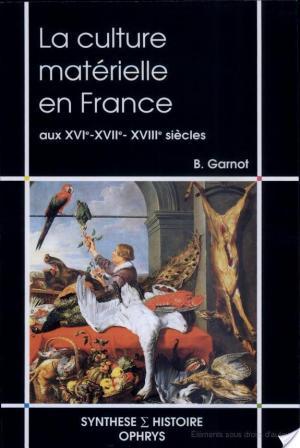 Affiche La culture matérielle en France aux XVIe, XVIIe et XVIIIe siècles
