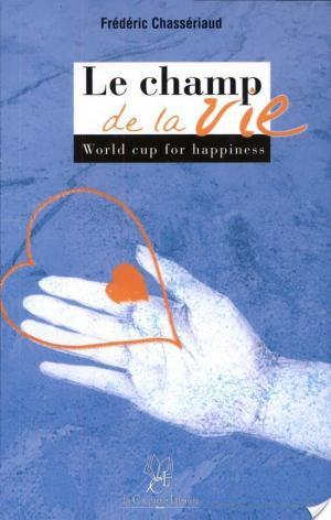 Affiche Le Champ de la Vie. Worldcup of Happiness