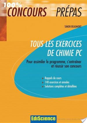 Affiche Tous les exercices de Chimie PC - Pour assimiler le programme, s'entraîner et réussir son concours