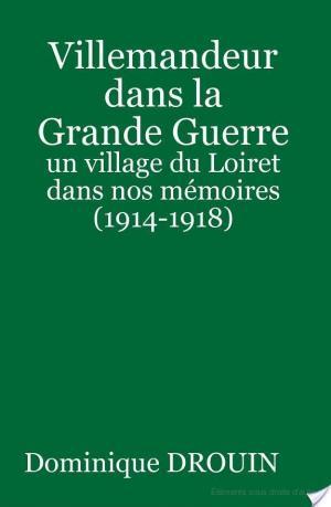 Affiche Villemandeur dans la Grande Guerre : un village du Loiret dans nos mémoires (1914-1918)