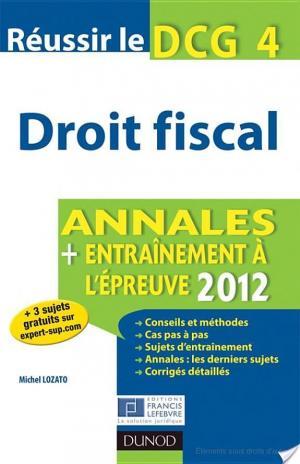 Affiche Réussir le DCG 4 - Droit fiscal - 4e édition - Annales + Entraînement à l'épreuve 2012