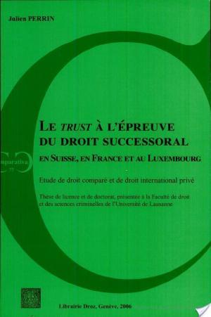Affiche Le trust à l'épreuve du droit successoral en Suisse, en France et au Luxembourg
