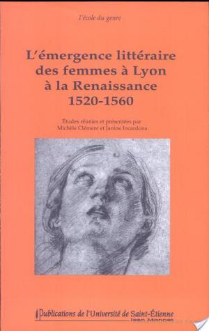 Affiche L'émergence littéraire des femmes à Lyon à la Renaissance 1520-1560