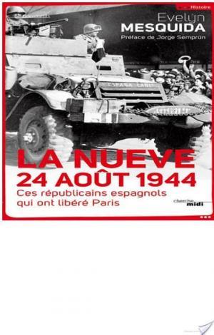 Affiche La Nueve 24 aout 1944 - Ces républicains espagnols qui ont libéré Paris