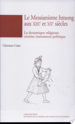 Affiche Le messianisme hmong aux 19e et 20e siècles. La dynamique religieuse comme instrument politique.