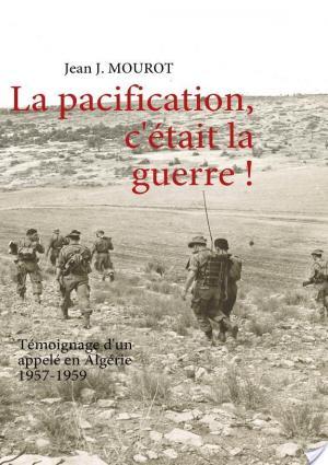 Affiche La Pacification, C'Était la Guerre !