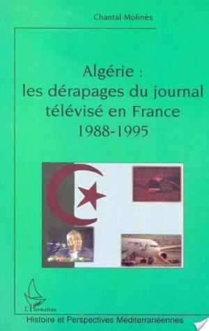 Affiche ALGÉRIE : LES DÉRAPAGES DU JOURNAL TÉLÉVISÉ EN FRANCE (1988-1995)