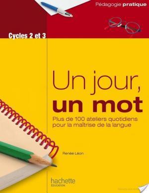 Affiche Un jour, un mot - Ateliers quotidiens pour la maîtrise de la langue - Cycles 2 et 3