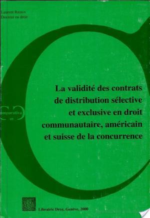 Affiche La validité des contrats de distribution sélective et exclusive en droit communautaire, américain et suisse de la concurrence