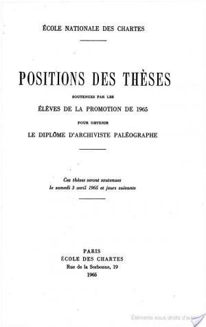 Affiche Positions des Theses Soutenues par les Eleves de la Promotion de 1965 Pour Obtenir le Diplome D'archiviste Paleographe