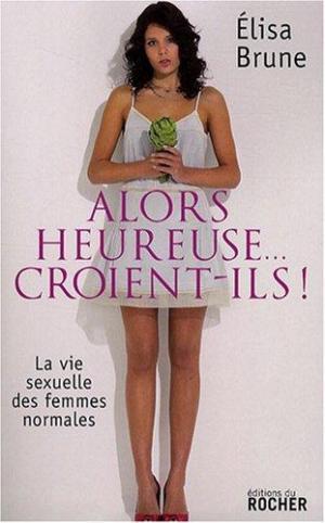 Affiche Alors heureuse... croient-ils ! : La vie sexuelle des femmes normales
