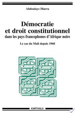 Affiche Démocratie et droit constitutionnel dans les pays francophones d'Afrique noire. Le cas du Mali depuis 1960