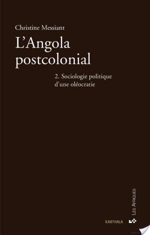 Affiche L'Angola postcolonial. Tome 2 : Sociologie politique d'une oléocratie