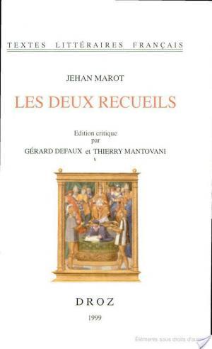 Affiche Les deux recueils Jehan Marot de Caen, poëte et escripvain de la royne Anne de Bretagne, et depuis valet de chambre du treschrestien roy François premier