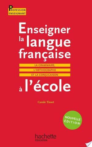 Affiche Enseigner la langue française à l'école : la grammaire, l'orthographe et la conjugaison