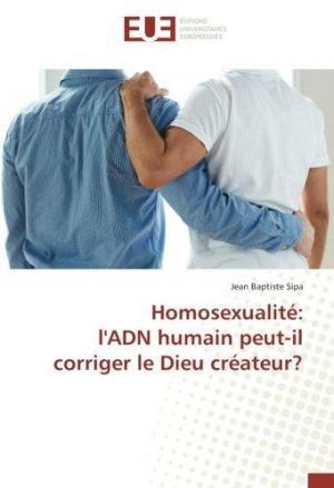 Affiche Homosexualite: l'ADN humain peut-il corriger le Dieu createur?