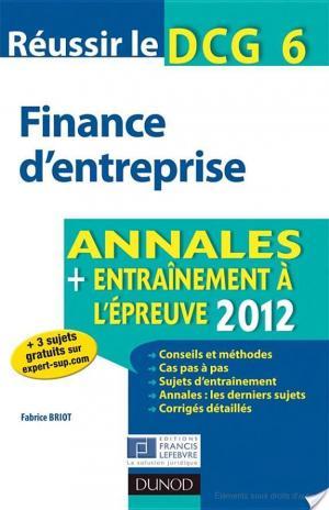 Affiche Réussir le DCG 6 - Finance d'entreprise - 4e édition - Annales + Entraînement à l'épreuve 2012