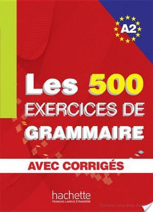 Affiche Les 500 exercices de grammaire + corrigés (A2)