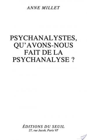 Affiche Psychanalystes, qu'avons-nous fait de la psychanalyse ?