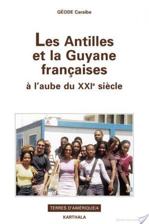 Affiche Les Antilles et la Guyane françaises à l'aube du XXIè siècle