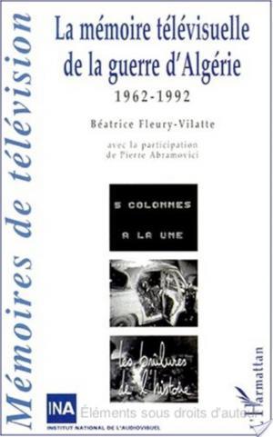 Affiche LA MÉMOIRE TÉLÉVISUELLLE DE LA GUERRE D'ALGÉRIE