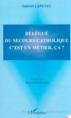 Affiche DÉLÉGUÉ DU SECOURS CATHOLIQUE C'EST UN MÉTIER, ÇA ?