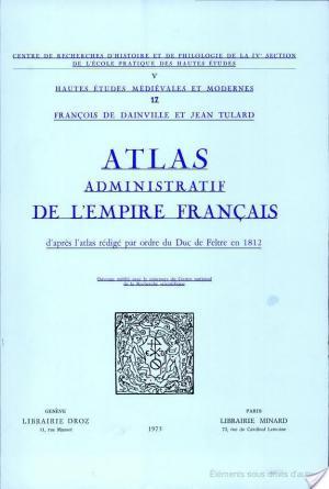 Affiche Atlas administratif de l''Empire français d''après l''atlas rédigé par ordre du Duc de Feltre en 1812
