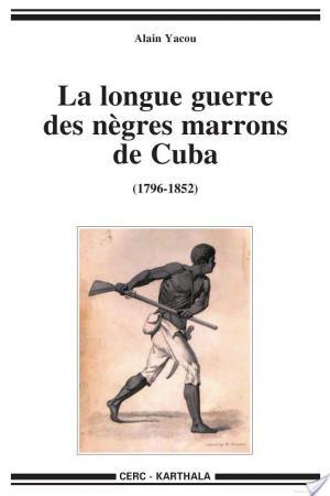 Affiche La longue guerre des nègres marrons de Cuba, 1796-1851