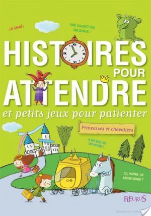 Affiche Histoires pour attendre et petits jeux pour patienter : Princesses et chevaliers