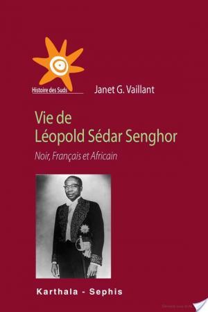 Affiche Vie de Léopold Sédar Senghor. Noir, Français et Africain