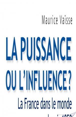 Affiche La puissance ou l'influence ? La France dans le monde depuis 1958