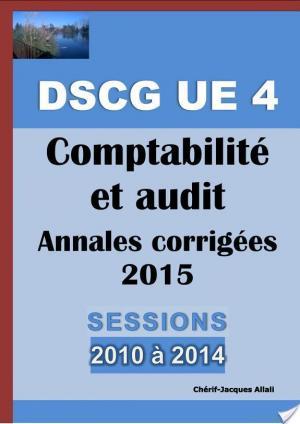 Affiche Annales 2015 actualisées et corrigées du DSCG 4 - Comptabilité et audit - Sessions 2010 à 2014 analysées et commentées - Barème détaillé