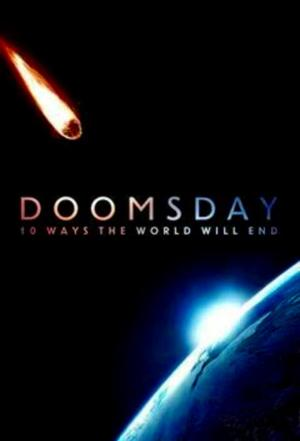 affiche Doomsday: 10 Ways the World Will End