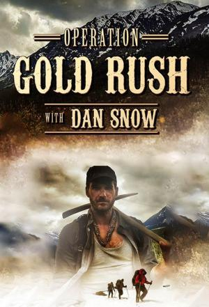 Affiche Operation Gold Rush with Dan Snow