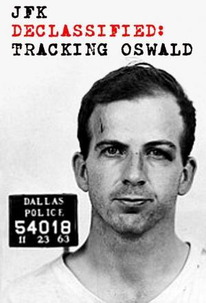 affiche JFK Declassified: Tracking Oswald