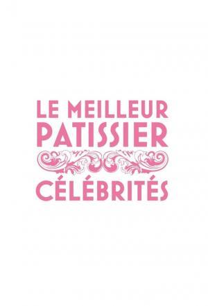 affiche Le meilleur pâtissier - Spéciale célébrités