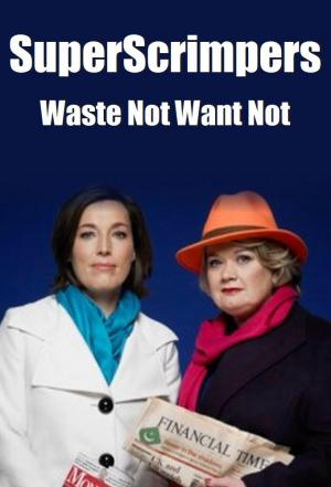 Affiche SuperScrimpers: Waste Not Want Not