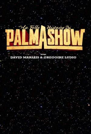 Affiche La folle histoire du Palmashow